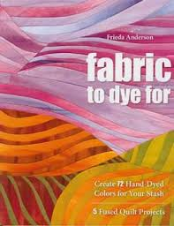 Fabric to dye for by Frieda Anderson